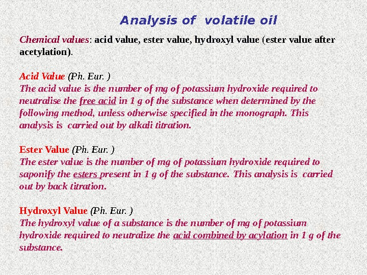 Analysis of volatile oil Chemical values :  acid  value,  ester value