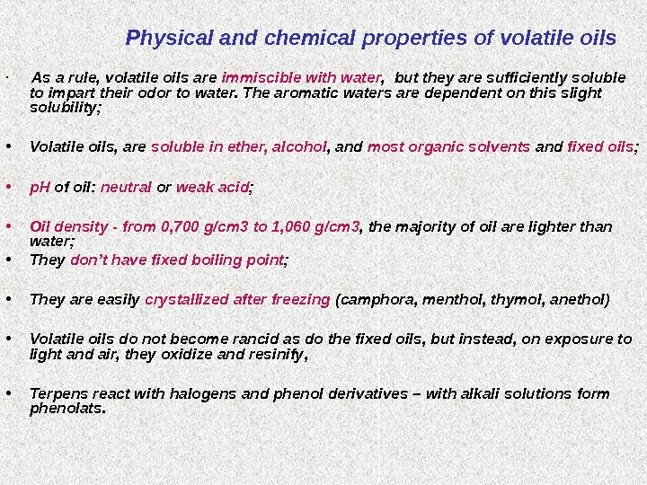 Physical and chemical properties of volatile oils •  As a rule, volatile oils