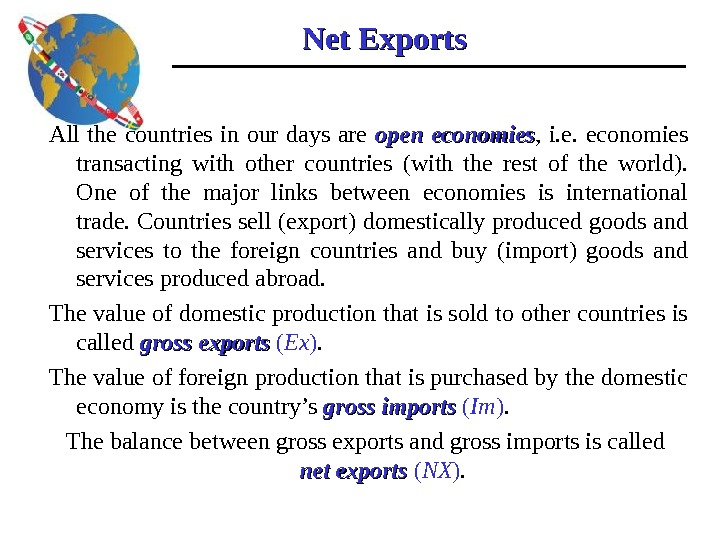 Net Exports All the countries in our days are open economies ,  i. e.