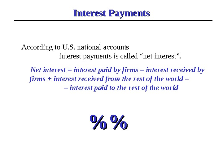 "Interest Payments According to U. S. national accounts    interest payments is called ""net"