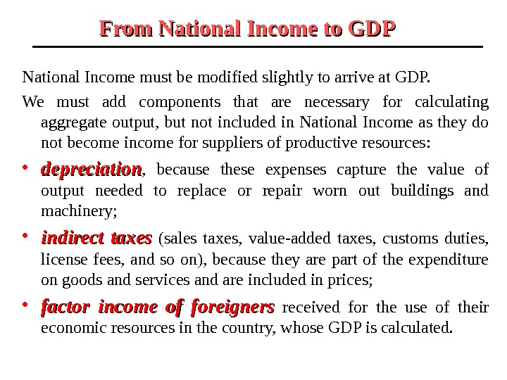 From National Income to GDP National Income must be modified slightly to arrive at GDP.