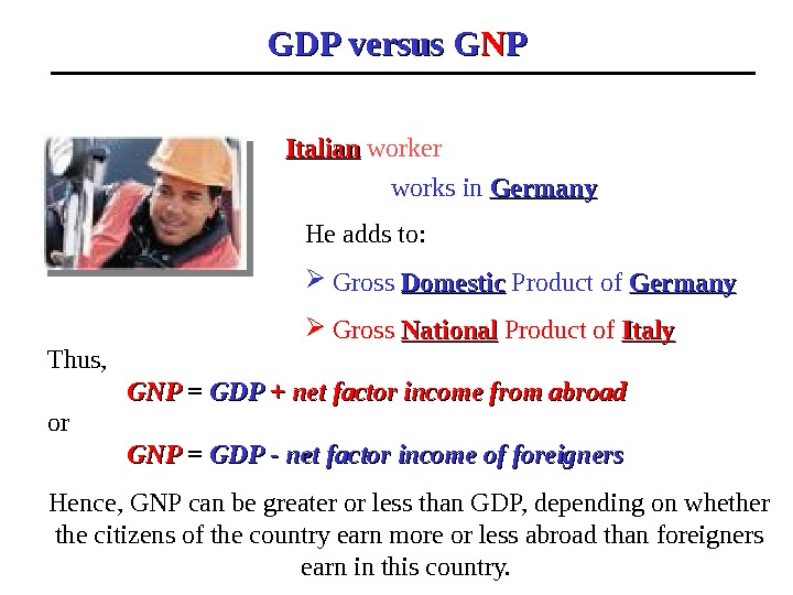 GDP versus G NN PP He adds to: Gross Domestic Product of Germany  Gross National