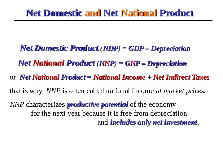 Net Domestic and Net National Product  Net Domestic Product  ( NDPNDP ) = GDP