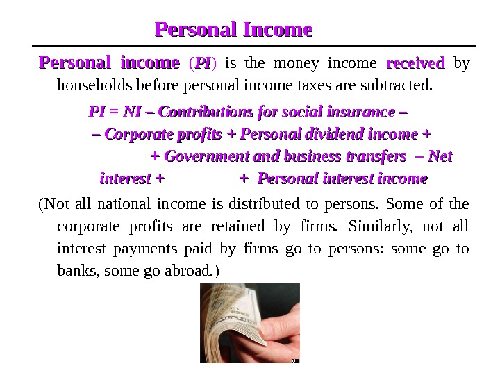Personal Income Personal income  ( PIPI )  is the money income received  by