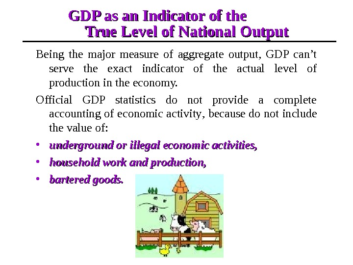 GDP as an Indicator of the   True Level of National Output Being the major