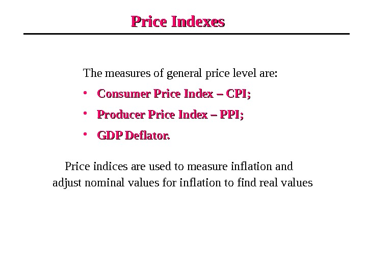 Price Indexes The measures of general price level are:  • Consumer Price Index  –