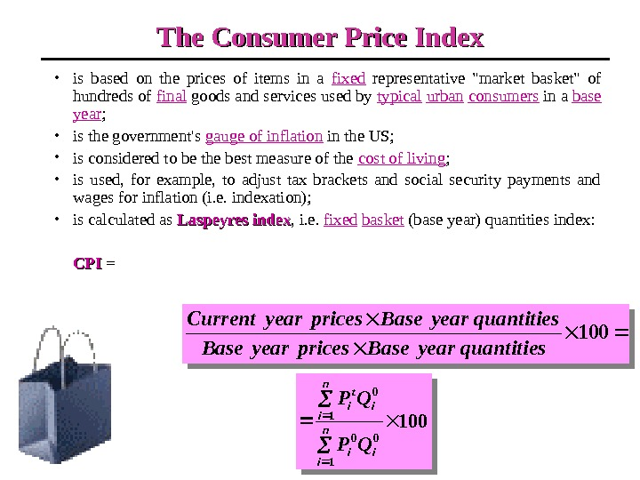 The Consumer Price Index • is based on the prices of items in a fixed