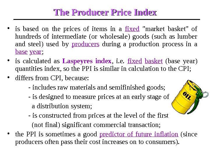 The Producer Price Index • is based on the prices of items in a fixed