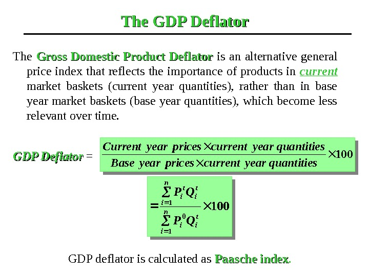 The GDP Deflator The Gross Domestic Product Deflator  is an alternative general price index that