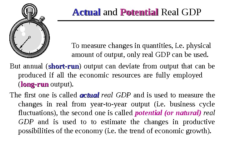 Actual and Potential  Real GDP But annual ( short-run ) output can deviate from output