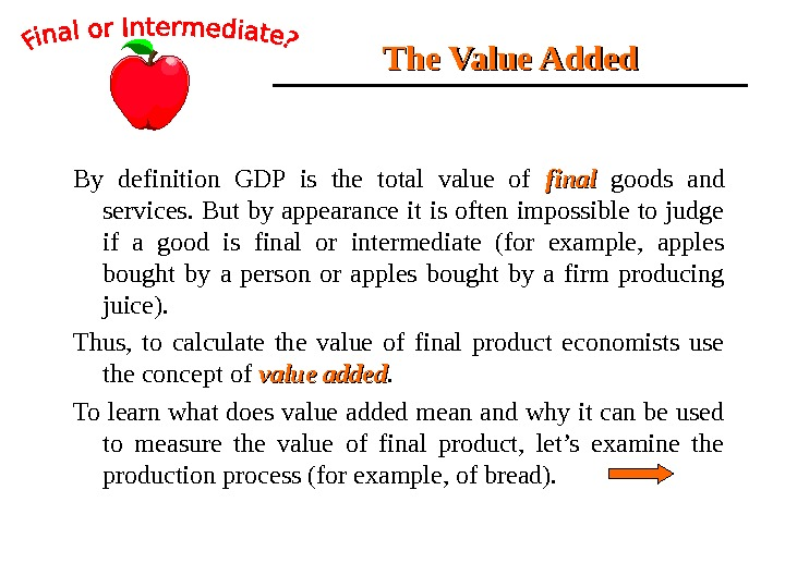 The Value Added By definition GDP is the total value of final  goods and services.