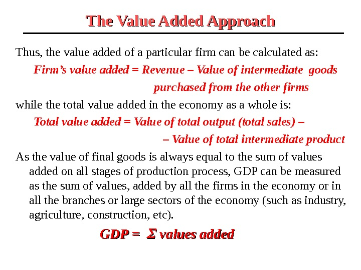 The Value Added Approach Thus, the value added of a particular firm can be calculated as: