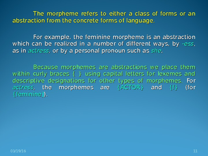 The morpheme refers to either a class of forms or an abstraction from the concrete forms