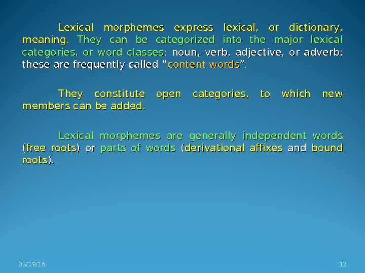 Lexical morphemes express lexical,  or dictionary,  meaning.  They can be categorized into the