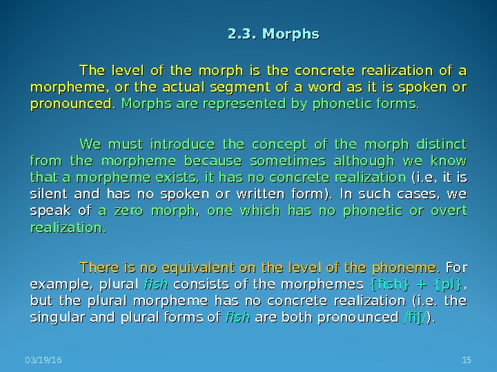 2. 3. Morphs The level of the morph is the concrete realization of a morpheme,