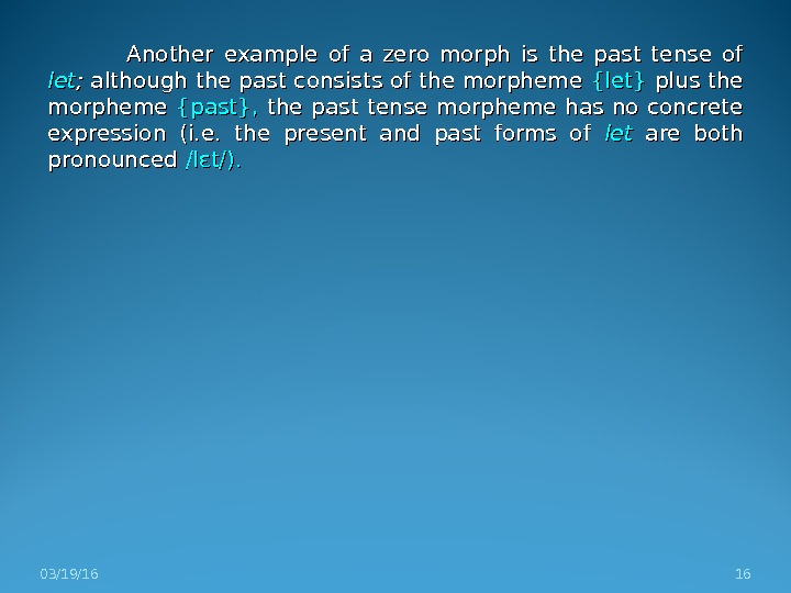 Another example of a zero morph is the past tense of letlet ; ;  although