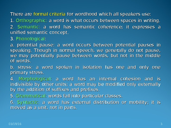 There are formal criteria for wordhood which all speakers use: 1. 1.  Orthographic:  a