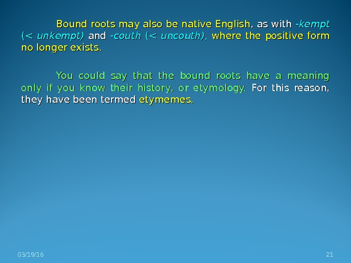 Bound roots may also be native English , as with -kempt  ( ( unkempt)