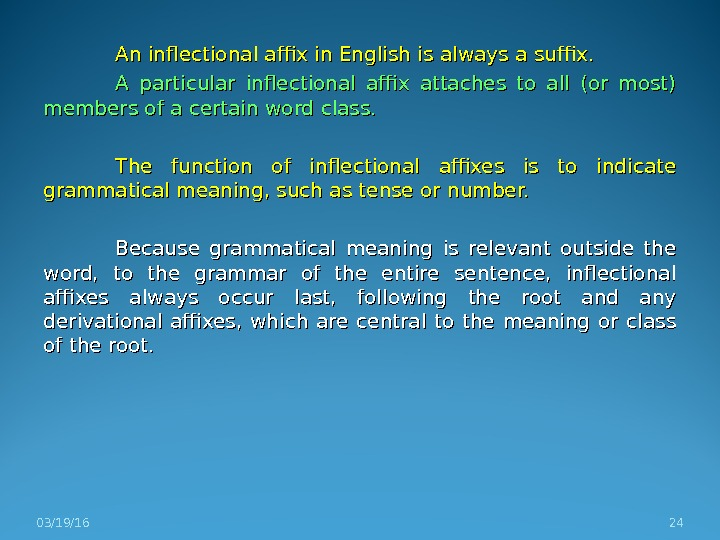 An inflectional affix in English is always a suffix.  A particular inflectional affix attaches to