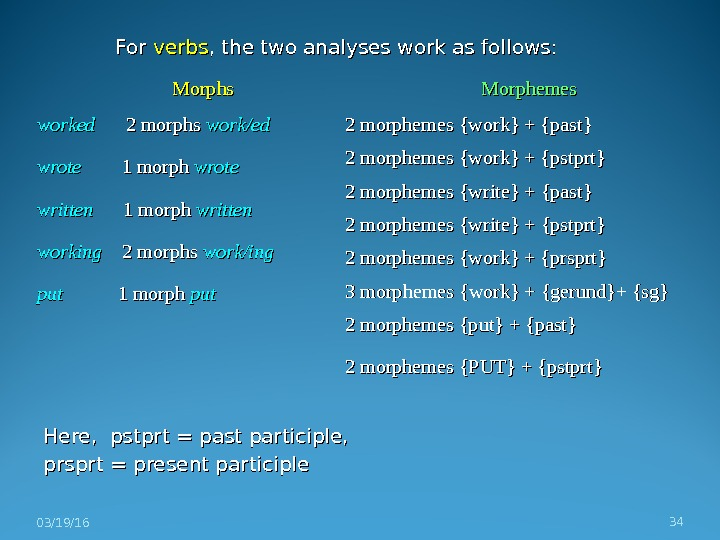 For verbs , the two analyses work as follows: Here,  pstprt = past participle,