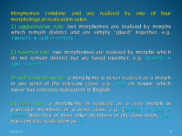 Morphemes combine and are realized by one of four morphological realization rules: 1) agglutinative rule: