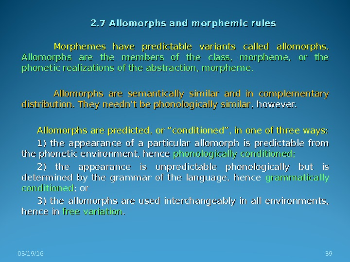 2. 7 Allomorphs and morphemic rules Morphemes have predictable variants called allomorphs.  Allomorphs are the