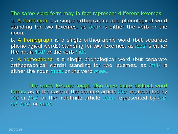 The same word form may in fact represent different lexemes : : a. a.  A