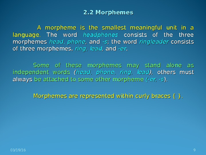 2. 2 Morphemes  A morpheme is the smallest meaningful unit in a language.  The