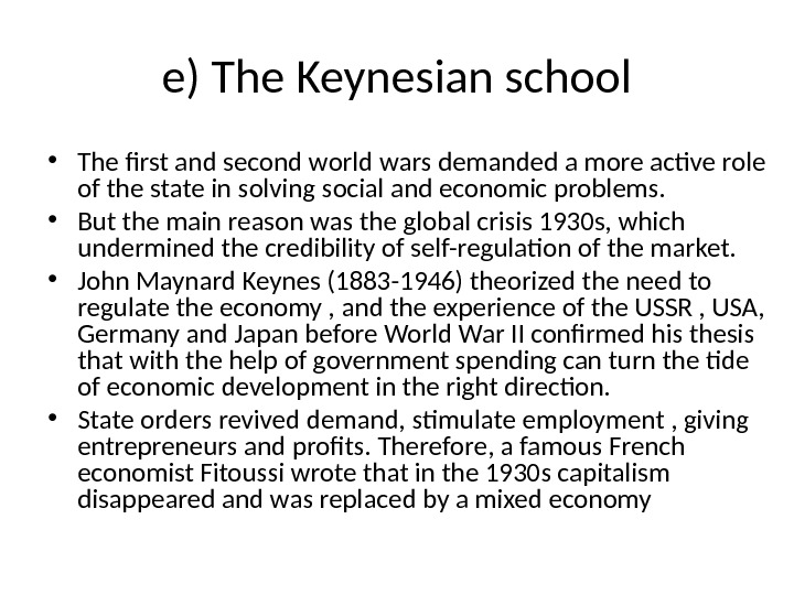 e) The Keynesian school • The first and second world wars demanded a more active role