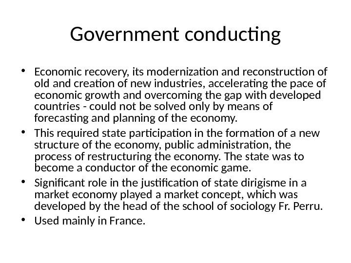 Government conducting • Economic recovery, its modernization and reconstruction of old and creation of new industries,