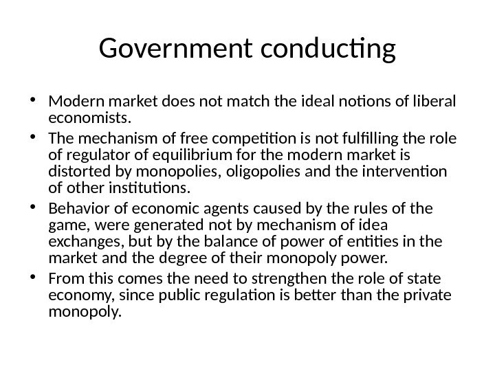 Government conducting • Modern market does not match the ideal notions of liberal economists.  •