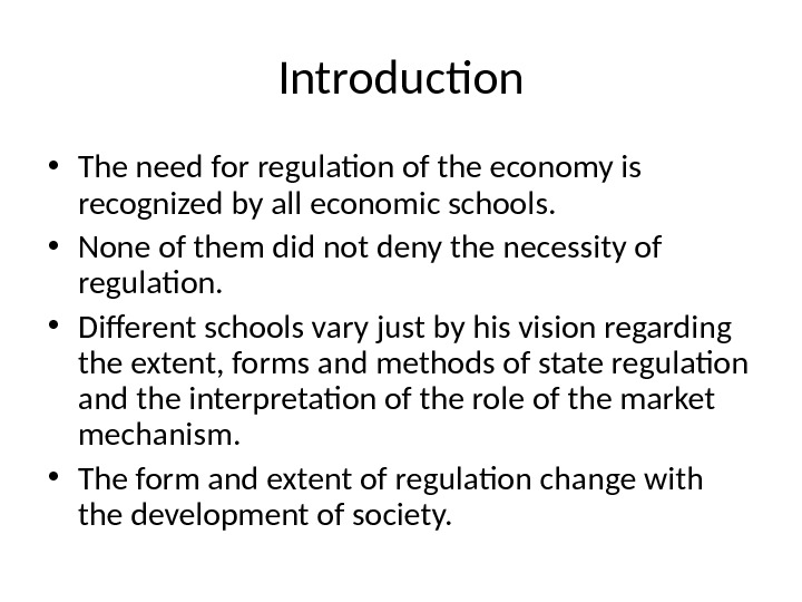Introduction • The need for regulation of the economy is recognized by all economic schools.