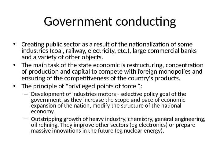 Government conducting • Creating public sector as a result of the nationalization of some industries (coal,