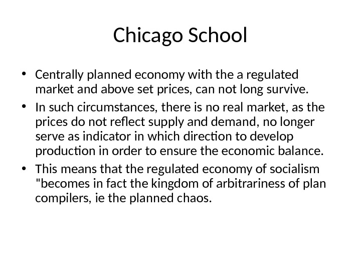 Chicago School • Centrally planned economy with the a regulated market and above set prices, can