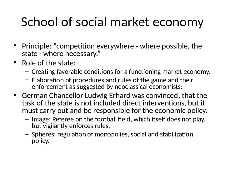 School of social market economy • Principle: competition everywhere - where possible, the state - where