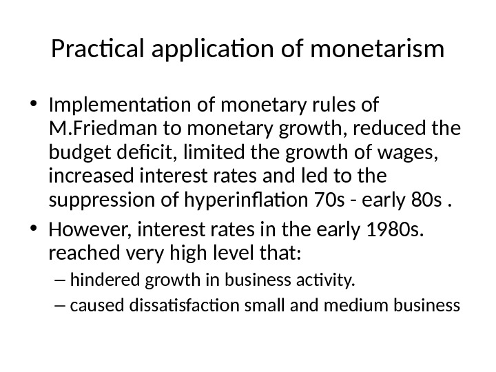 Practical application of monetarism • Implementation of monetary rules of  M. Friedman to monetary growth,