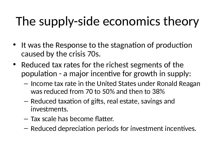 The supply-side economics theory  • It was the Response to the stagnation of production caused