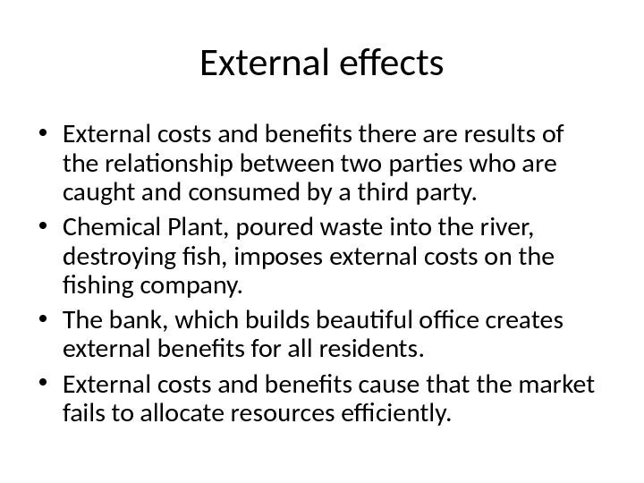 External effects • External costs and benefits there are results of the relationship between two parties