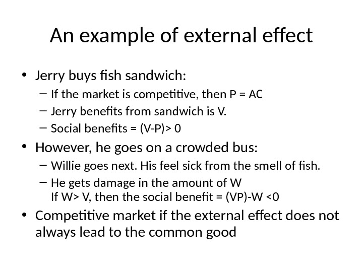 An example of external effect • Jerry buys fish sandwich: – If the market is competitive,