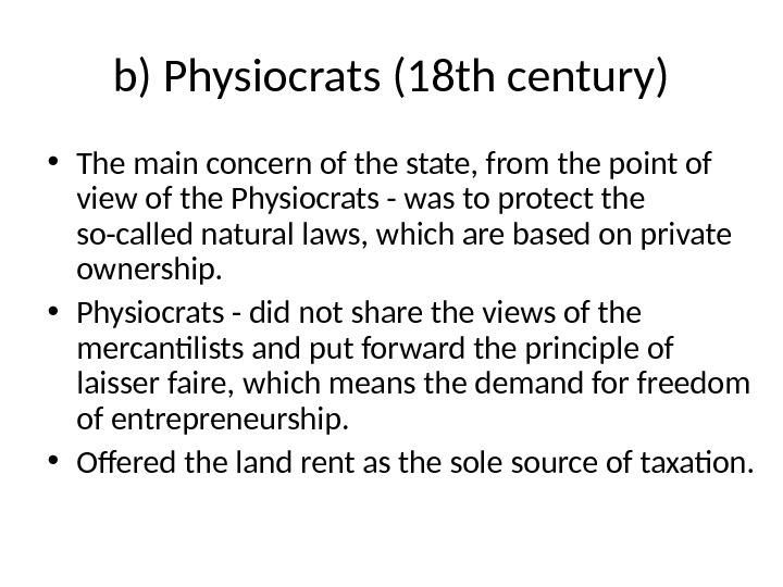 b) Physiocrats (18 th century) • The main concern of the state, from the point of