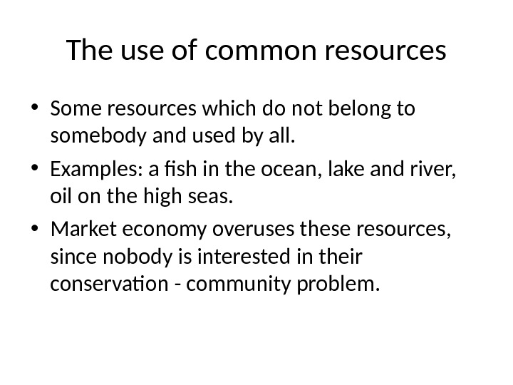 The use of common resources • Some resources which do not belong to somebody and used