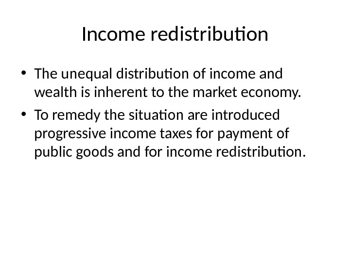 Income redistribution • The unequal distribution of income and wealth is inherent to the market economy.
