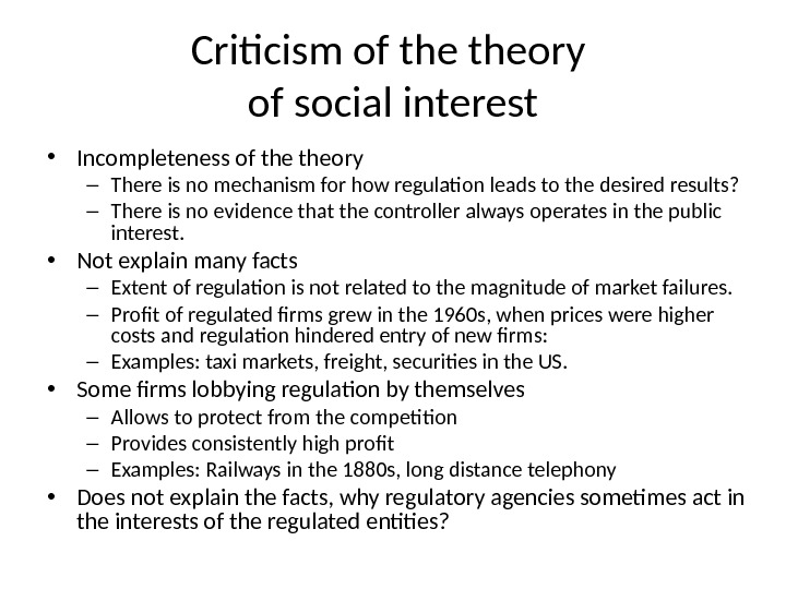 Criticism of theory of social interest • Incompleteness of theory – There is no mechanism for
