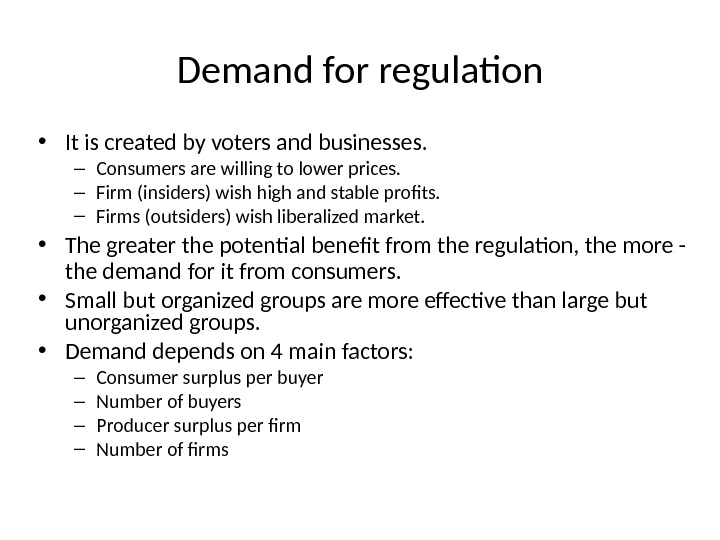 Demand for regulation • It is created by voters and businesses. – Consumers are willing to