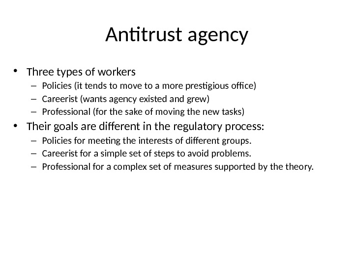 Antitrust agency • Three types of workers – Policies (it tends to move to a more