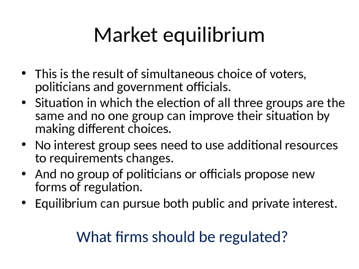 Market equilibrium • This is the result of simultaneous choice of voters,  politicians and government