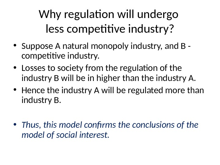 Why regulation will undergo less competitive industry?  • Suppose A natural monopoly industry, and B
