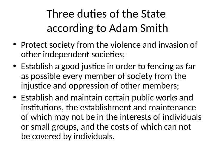 Three duties of the State according to Adam Smith • Protect society from the violence and