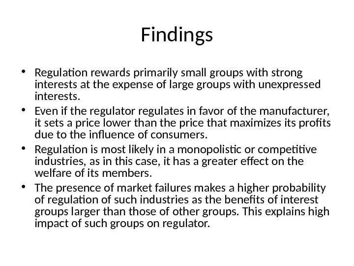 Findings • Regulation rewards primarily small groups with strong interests at the expense of large groups