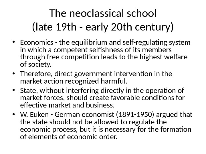 The neoclassical school (late 19 th - early 20 th century) • Economics - the equilibrium